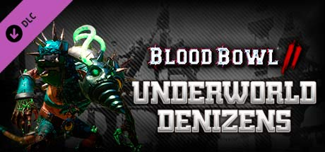 Blood Bowl 2 - Underworld Denizens DLC